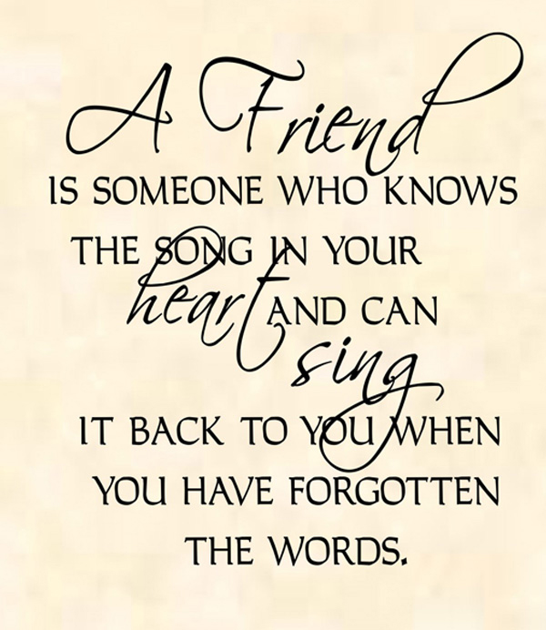 A-friend-is-someone-who-knows-the-song-in-your-heart-and-can-sing-it-back-to-you-when-you-have-forgotten-the-words